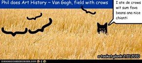 Phil does Art History ~ Van Gogh, field with crows