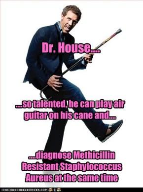 Dr. House....