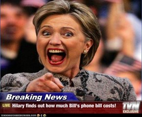 Breaking News - Hilary finds out how much Bill's phone bill costs!