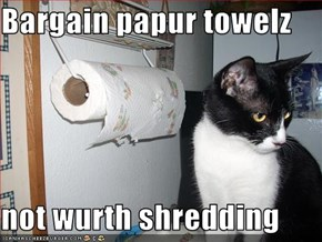 Bargain papur towelz  not wurth shredding