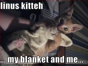 linus kitteh  ... my blanket and me...