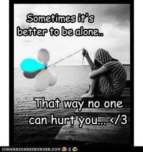 Sometimes it's better to be alone..