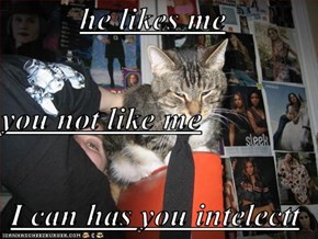 he likes me you not like me I can has you intelectt