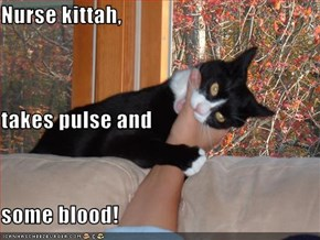 Nurse kittah,  takes pulse and some blood!