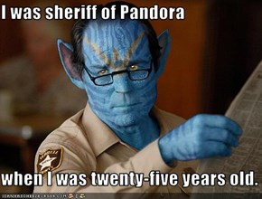 I was sheriff of Pandora  when I was twenty-five years old.