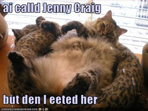 ai calld Jenny Craig    but den I eeted her