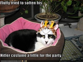 Fluffy tried to soften his  Hitler costume a little for the party...