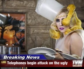 Breaking News - Telephones begin attack on the ugly