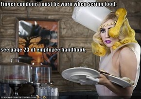 Finger condoms must be worn when sering food;  see page 23 of employee handbook,