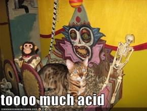 toooo much acid