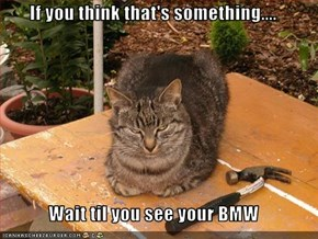 If you think that's something....  Wait til you see your BMW