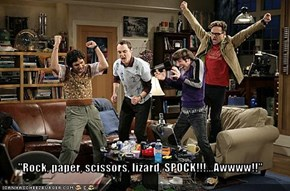 """Rock, paper, scissors, lizard, SPOCK!!!...Awwww!!"""