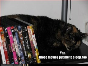 Yep.  Those movies put me to sleep, too.