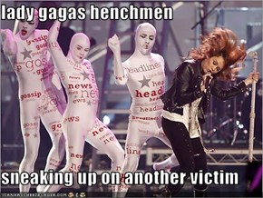 lady gagas henchmen   sneaking up on another victim