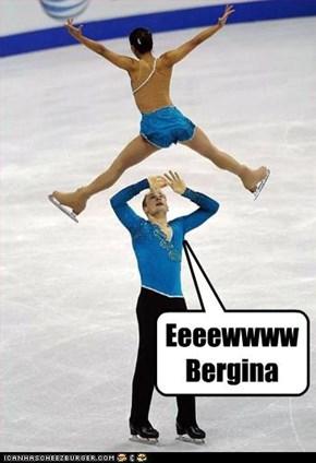 Eeeewwww Bergina