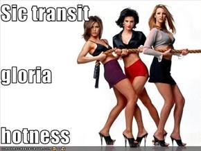 Sic transit gloria hotness