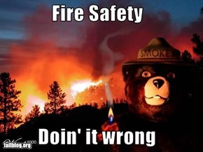 Fire Safety  Doin' it wrong