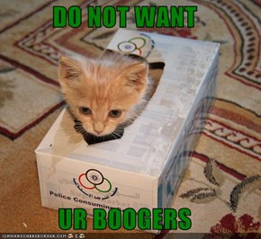 DO NOT WANT   UR BOOGERS