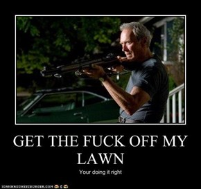 GET THE FUCK OFF MY LAWN