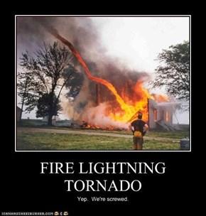 FIRE LIGHTNING TORNADO