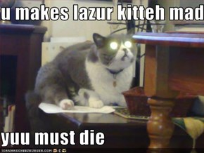 u makes lazur kitteh mad  yuu must die