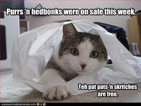 Purrs 'n hedbonks were on sale this week.