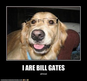 I ARE BILL GATES