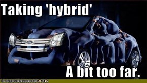 Taking 'hybrid'  A bit too far.