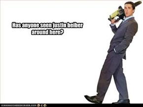 Has anyone seen justin beiber around here?
