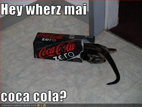 Hey wherz mai  coca cola?