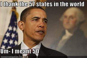 I thank the 57 states in the world        Um- I meant 50
