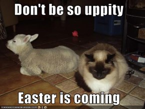 Don't be so uppity  Easter is coming