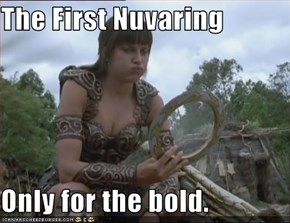 The First Nuvaring  Only for the bold.