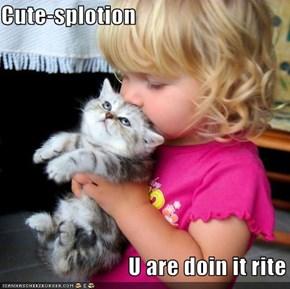 Cute-splotion                              U are doin it rite
