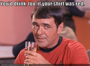 You'd drink, too, if your shirt was red.