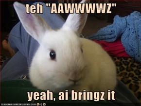 """teh """"AAWWWWZ""""     yeah, ai bringz it"""