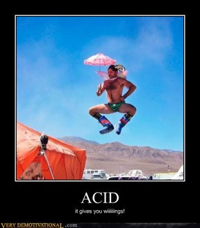 ACID it gives you wiiiiiings!