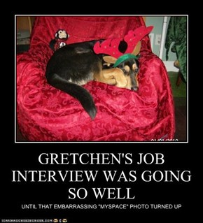 GRETCHEN'S JOB INTERVIEW WAS GOING SO WELL