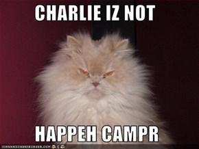 CHARLIE IZ NOT   HAPPEH CAMPR