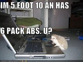 IM 5 FOOT 10 AN HAS  6 PACK ABS. U?