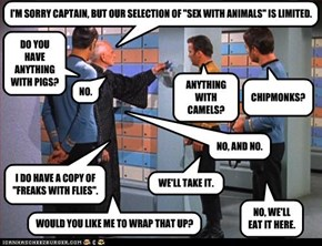 "I'M SORRY CAPTAIN, BUT OUR SELECTION OF ""SEX WITH ANIMALS"" IS LIMITED."
