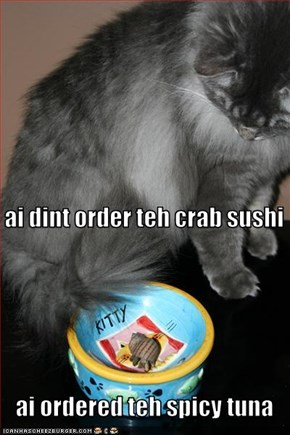 ai dint order teh crab sushi    ai ordered teh spicy tuna