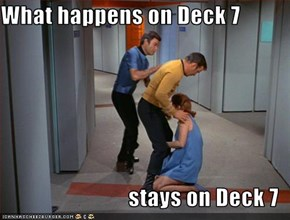 What happens on Deck 7  stays on Deck 7