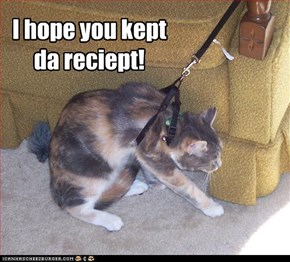 I hope you kept da reciept!