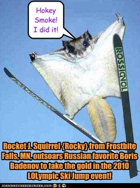 Rocket J. Squirrel {Rocky} from Frostbite Falls, MN, outsoars Russian favorite Boris Badenov to take the gold in the 2010 LOLympic Ski Jump event!
