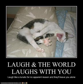 LAUGH & THE WORLD LAUGHS WITH YOU