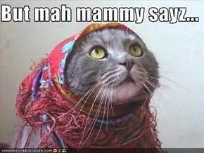 But mah mammy sayz...