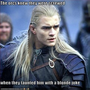 The orcs knew they were screwed  when they taunted him with a blonde joke
