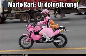Mario Kart:  Ur doing it rong!