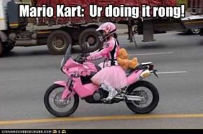 Mario Kart:  Ur doing it rong!